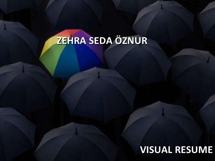ZEHRA SEDA ÖZNUR  VISUAL RESUME