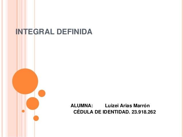 INTEGRAL DEFINIDAALUMNA: Luizei Arias MarrónCÉDULA DE IDENTIDAD. 23.918.262