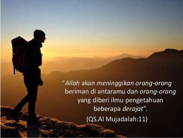 """""""Allah akan meninggikan orang-orang beriman di antaramu dan orang-orang yang diberi ilmu pengetahuan beberapa derajat"""". (Q..."""