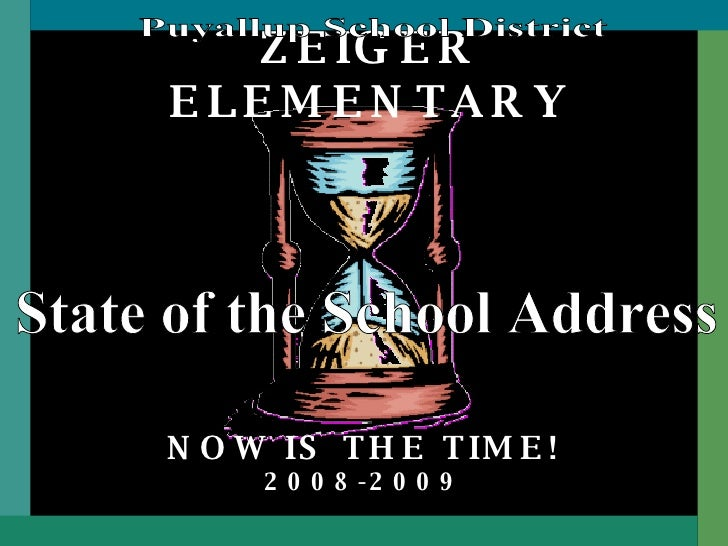 ZEIGER ELEMENTARY NOW IS THE TIME! 2008-2009 State of the School Address Puyallup School District