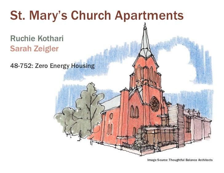 St. Mary's Church ApartmentsRuchie KothariSarah Zeigler48-752: Zero Energy Housing                              Image Sour...