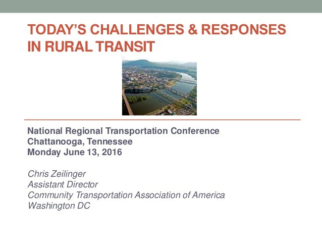 TODAY'S CHALLENGES & RESPONSES IN RURAL TRANSIT National Regional Transportation Conference Chattanooga, Tennessee Monday ...