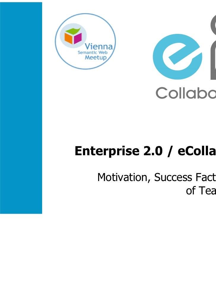 Enterprise 2.0 / eCollaboration 2.0   Motivation, Success Factors and Barriers                     of Team Collaboration