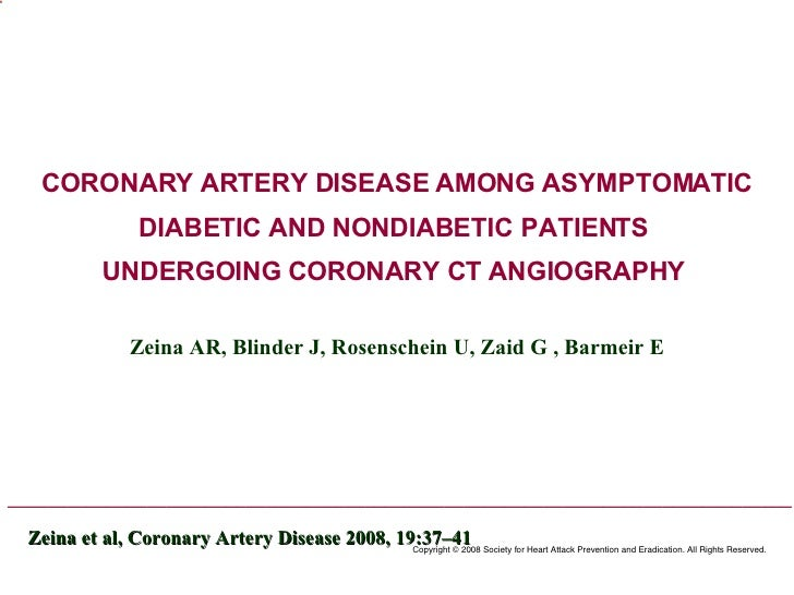 CORONARY ARTERY DISEASE AMONG ASYMPTOMATIC DIABETIC AND NONDIABETIC PATIENTS  UNDERGOING CORONARY CT ANGIOGRAPHY   Zeina A...