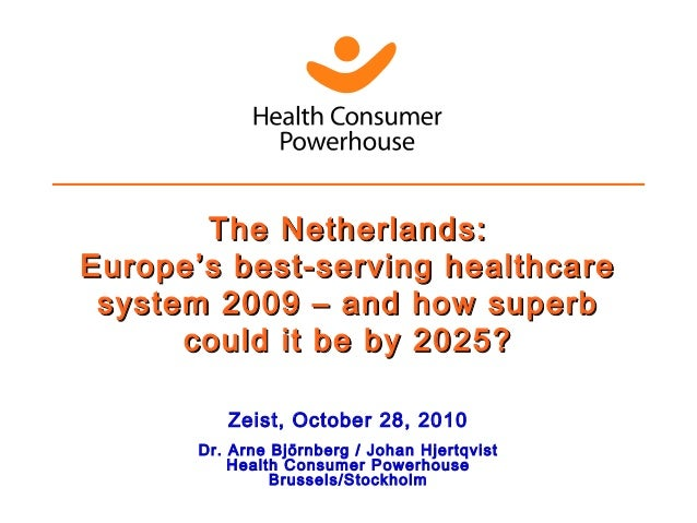 The Netherlands:The Netherlands: Europe's best-serving healthcareEurope's best-serving healthcare system 2009 – and how su...