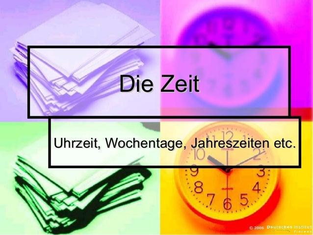 Die Zeit Uhrzeit, Wochentage, Jahreszeiten etc.  © 2006