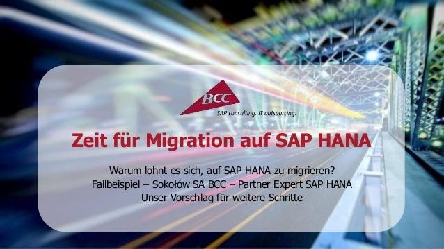 Zeit für Migration auf SAP HANA  Warum lohnt es sich, auf SAP HANA zu migrieren?  Fallbeispiel – Sokołów SA BCC – Partner ...