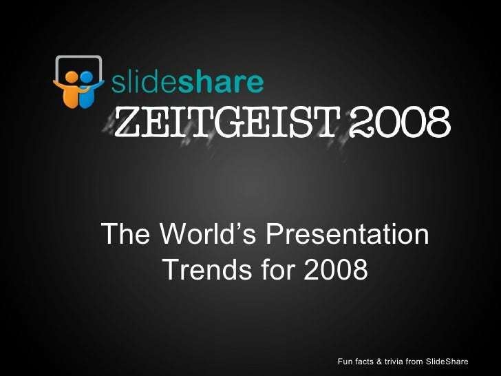 The World's Presentation Trends for 2008 Fun facts & trivia from SlideShare