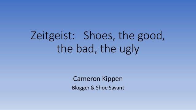 Zeitgeist: Shoes, the good, the bad, the ugly Cameron Kippen Blogger & Shoe Savant