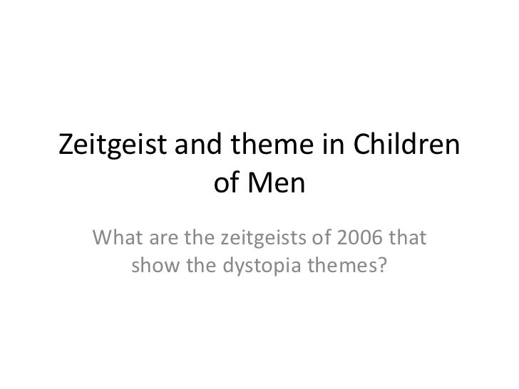 Zeitgeist and theme in Children            of Men  What are the zeitgeists of 2006 that     show the dystopia themes?