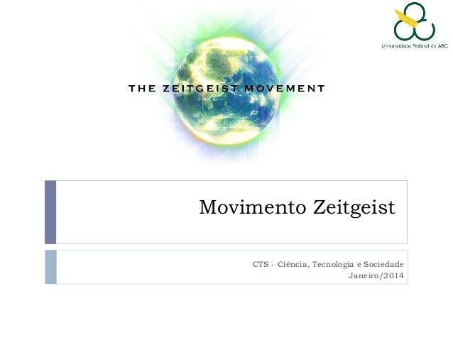 Movimento Zeitgeist CTS - Ciência, Tecnologia e Sociedade Janeiro/2014