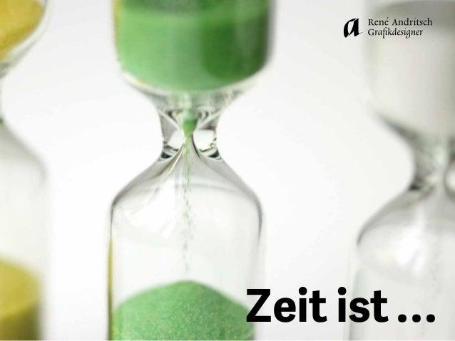 Zeit ist ...