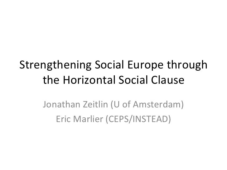 Strengthening Social Europe through the Horizontal Social Clause Jonathan Zeitlin (U of Amsterdam) Eric Marlier (CEPS/INST...