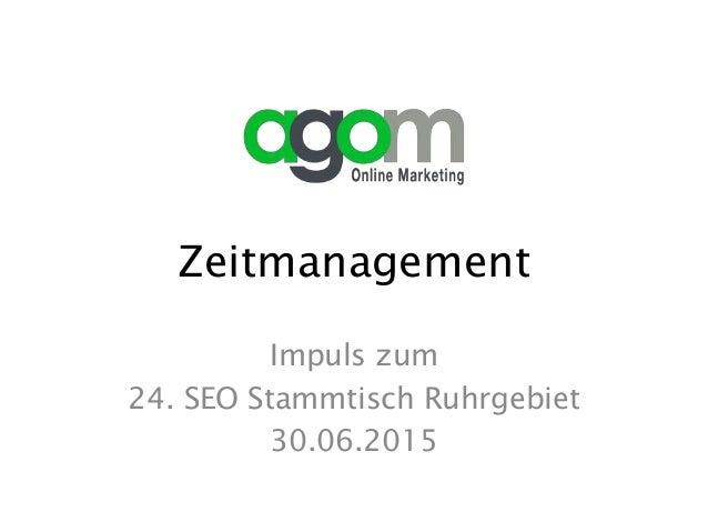 Zeitmanagement Impuls zum 24. SEO Stammtisch Ruhrgebiet 30.06.2015