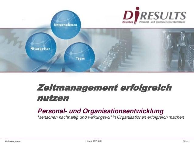 Seite 1Zeitmanagement Stand 20.07.2011 Zeitmanagement erfolgreich nutzen Personal- und Organisationsentwicklung Menschen n...