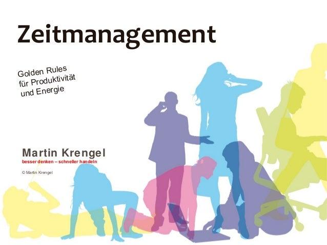 ZeitmanagementGolden Rulesfür Produktivitätund EnergieMartin Krengelbesser denken – schneller handeln© Martin Krengel