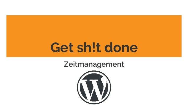 Get sh!t done Zeitmanagement