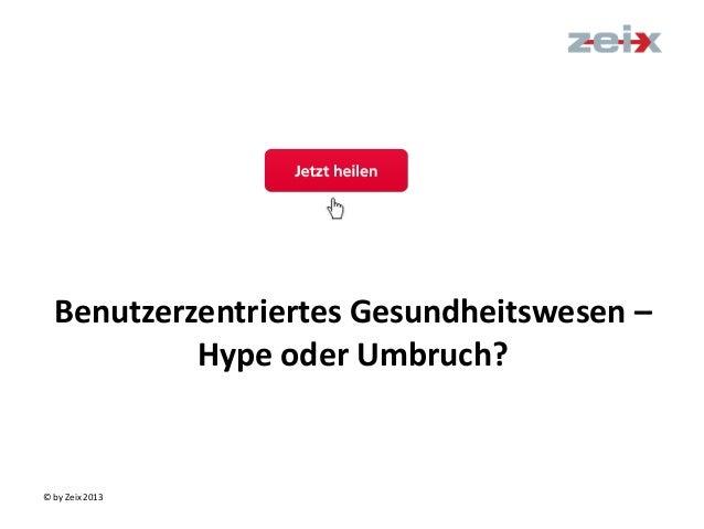 Benutzerzentriertes Gesundheitswesen – Hype oder Umbruch?  © by Zeix 2013