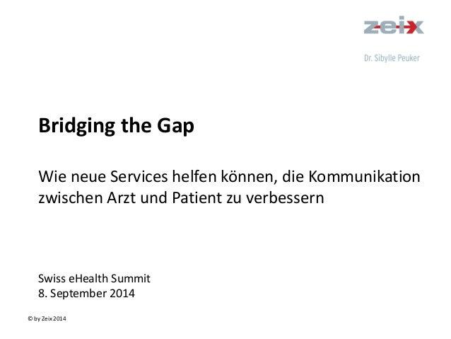 © by Zeix 2014  Bridging the Gap Wie neue Services helfen können, die Kommunikation zwischen Arzt und Patient zu verbesser...