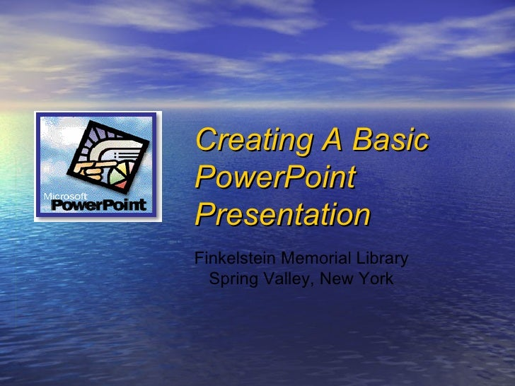 Finkelstein Memorial Library Spring Valley, New York Creating A Basic PowerPoint  Presentation