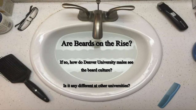 Are Beards on the Rise? If so, howdo DenverUniversitymales see thebeardculture? Is it anydifferent at otheruniversities?