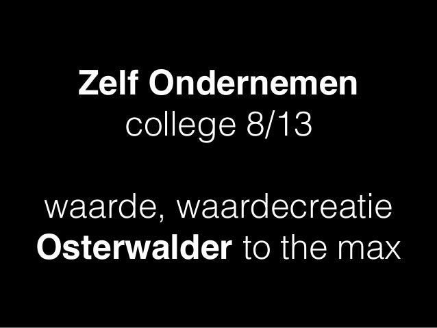 Zelf Ondernemen college 8/13 waarde, waardecreatie Osterwalder to the max