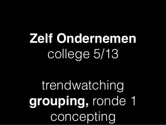 Zelf Ondernemen college 5/13 trendwatching grouping, ronde 1 concepting