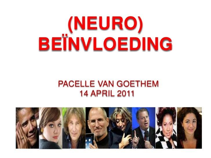 (NEURO) <br />BEÏNVLOEDING<br />PACELLE VAN GOETHEM<br />14 APRIL 2011 <br />
