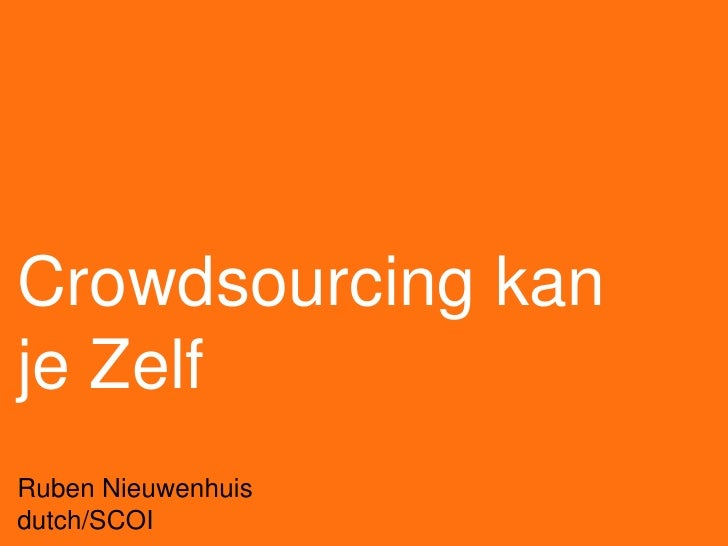 Crowdsourcing kan je ZelfRuben Nieuwenhuisdutch/SCOI<br />