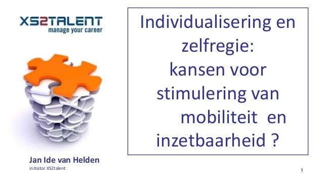Individualisering en zelfregie: kansen voor stimulering van mobiliteit en inzetbaarheid ? Jan Ide van Helden initiator XS2...