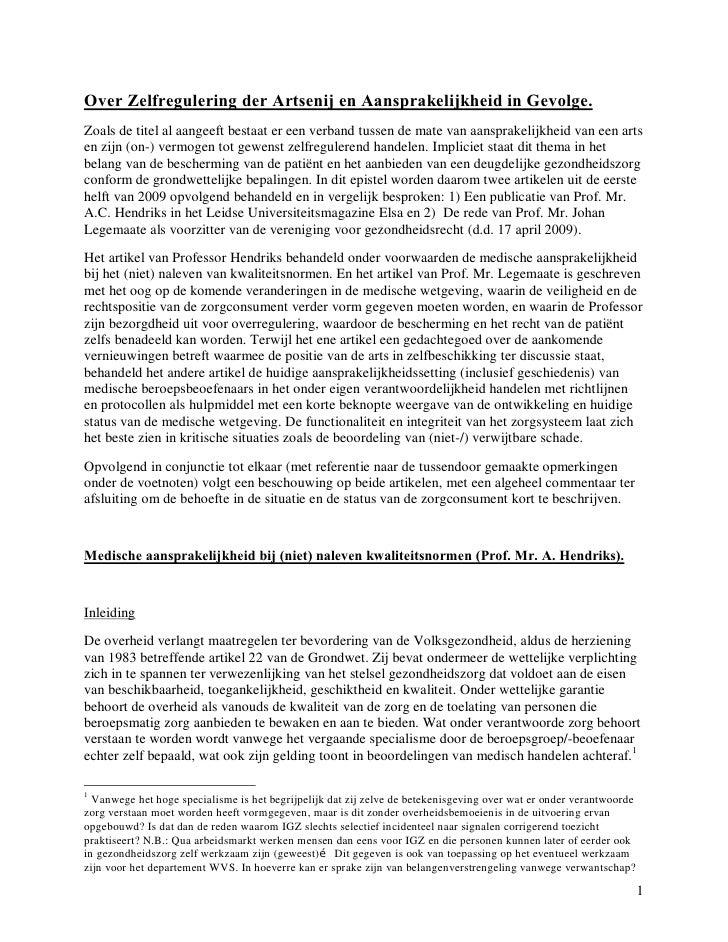 Over Zelfregulering der Artsenij en Aansprakelijkheid in Gevolge.Zoals de titel al aangeeft bestaat er een verband tussen ...