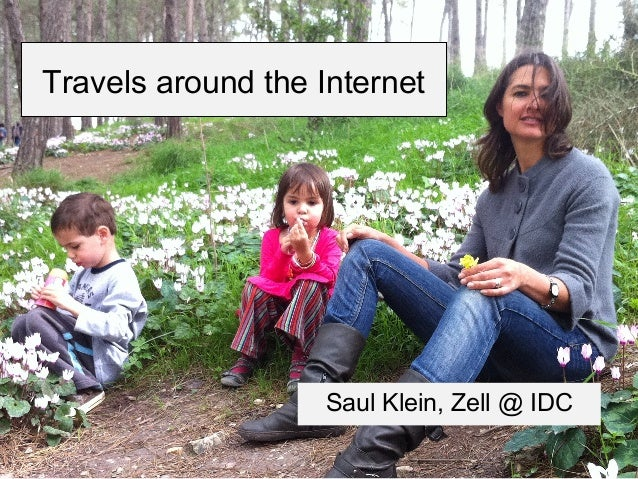 Travels around the Internet Saul Klein, Zell @ IDC