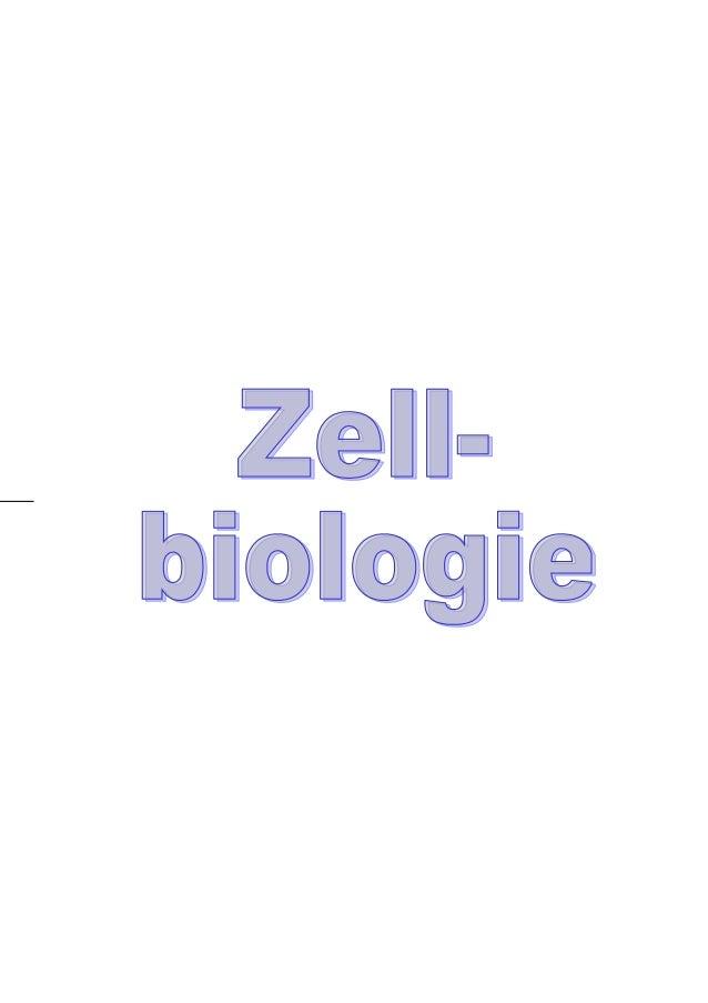 ZellbiologieInhaltsverzeichnisZellen - Grundelemente aller Lebewesen.........................................................