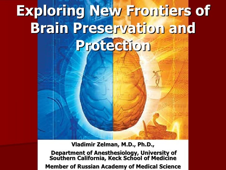 Exploring New Frontiers of Brain Preservation and Protection Vladimir Zelman, M.D., Ph.D., Department of Anesthesiology, U...