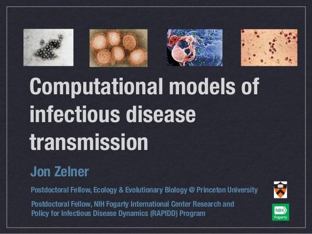Computational models of infectious disease transmission Jon Zelner Postdoctoral Fellow, Ecology & Evolutionary Biology@ P...