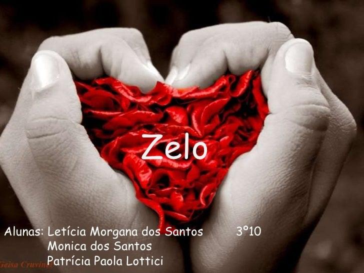 ZeloAlunas: Letícia Morgana dos Santos   3º10        Monica dos Santos        Patrícia Paola Lottici
