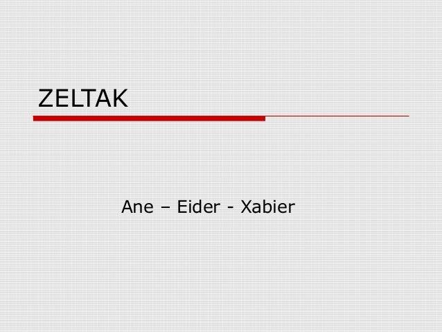 ZELTAKAne – Eider - Xabier