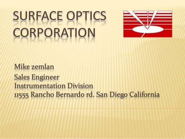 SURFACE OPTICS CORPORATION Mike zemlan Sales Engineer Instrumentation Division 11555 Rancho Bernardo rd. San Diego Califor...