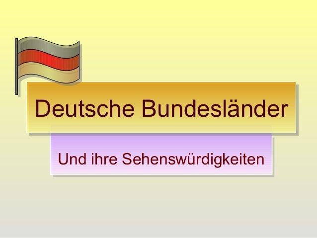 Und ihre Sehenswürdigkeiten Deutsche BundesländerDeutsche Bundesländer