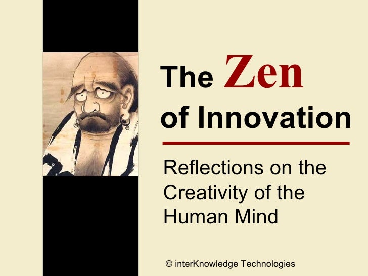The  Zen   of Innovation Reflections on the  Creativity of the  Human Mind © interKnowledge Technologies