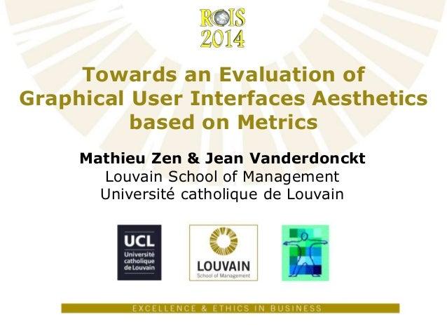 Towards an Evaluation of Graphical User Interfaces Aesthetics based on Metrics Mathieu Zen & Jean Vanderdonckt Louvain Sch...