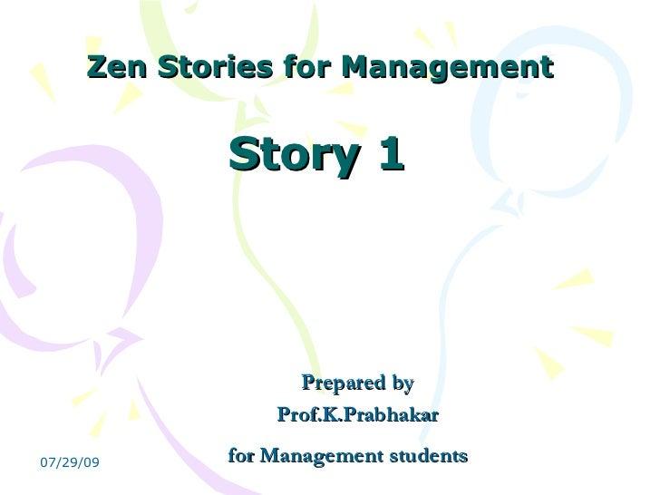 Zen Stories for Management  Story 1  Prepared by Prof.K.Prabhakar  for Management students