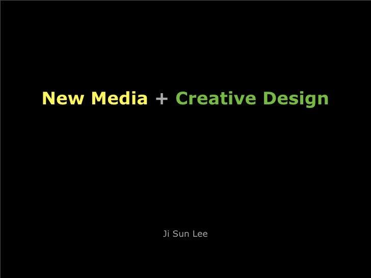 New Media + Creative Design                Ji Sun Lee