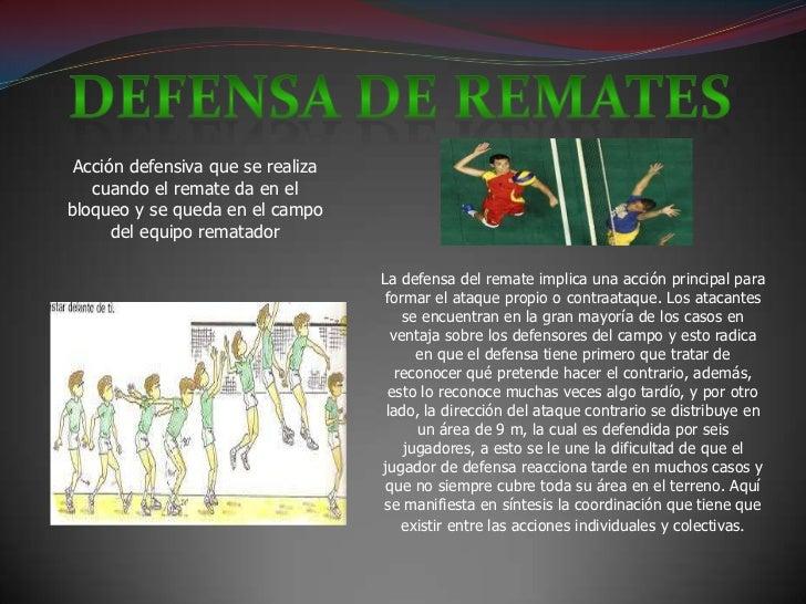 Acción defensiva que se realiza   cuando el remate da en elbloqueo y se queda en el campo      del equipo rematador       ...