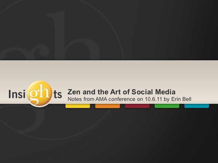 Zen and the Art of Social MediaNotes from AMA conference on 10.6.11 by Erin Bell