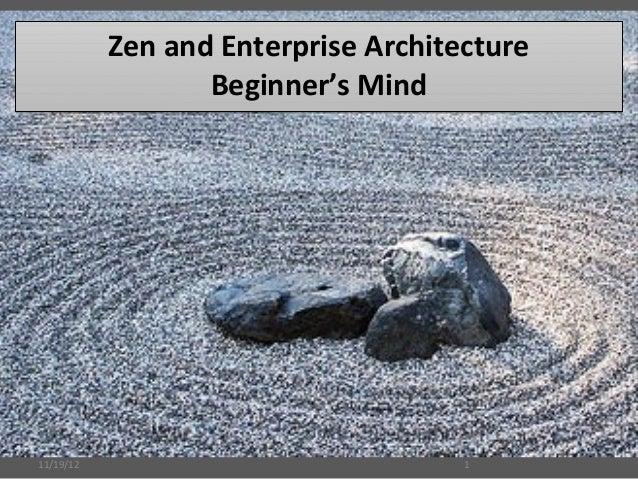 Zen and Enterprise Architecture                  Beginner's Mind11/19/12                             1