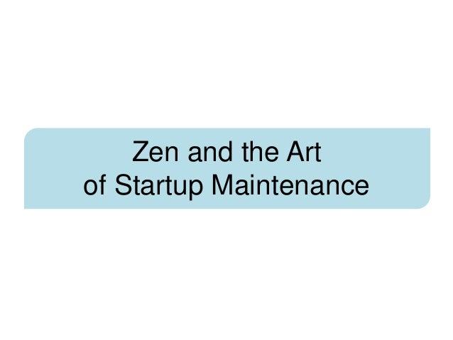 Zen and the Artof Startup Maintenance