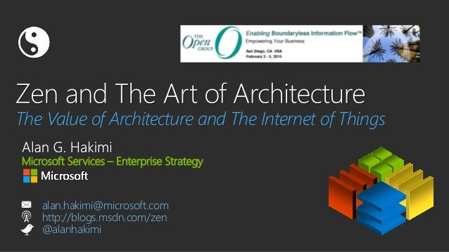 The Value of Architecture and The Internet of Things Microsoft Services – Enterprise Strategy alan.hakimi@microsoft.com ht...