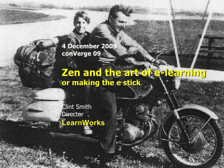 4 December 2009 conVerge 09 Zen and the art of e-learning or making the e stick Clint Smith Director LearnWorks