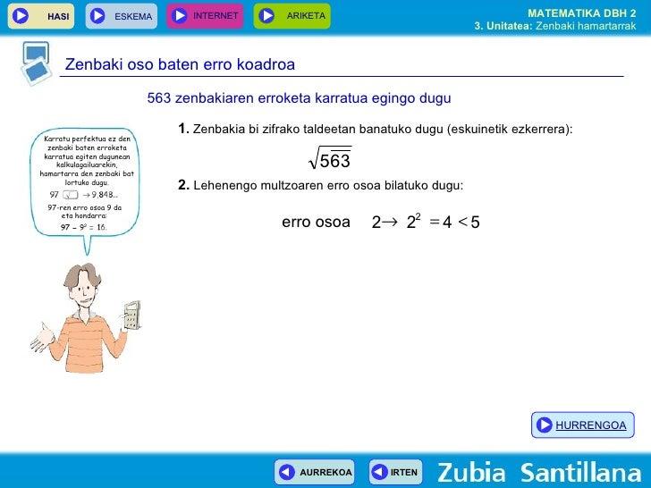2.  Lehenengo multzoaren erro osoa bilatuko dugu: erro osoa 5 4 2 2 2    Zenbaki oso baten erro koadroa 563 zenbakiaren...